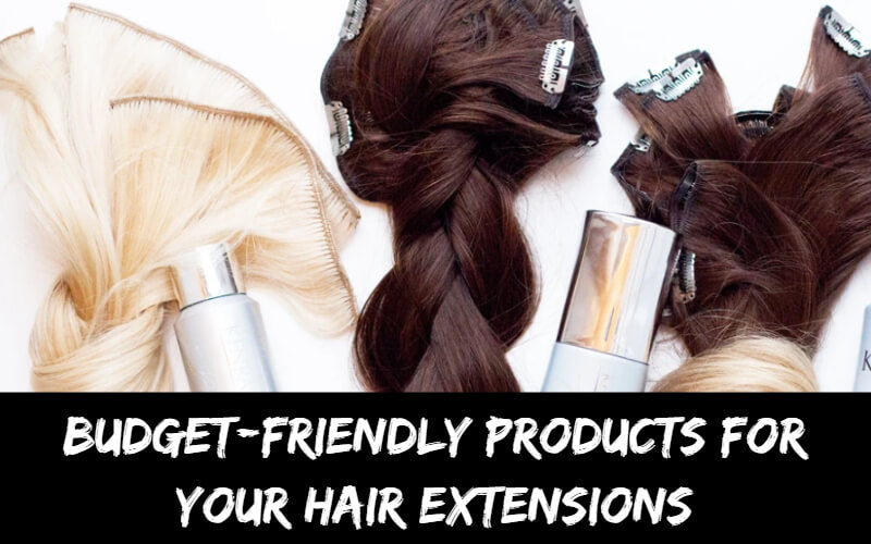 Budget-Friendly Products For Your Hair Extensions