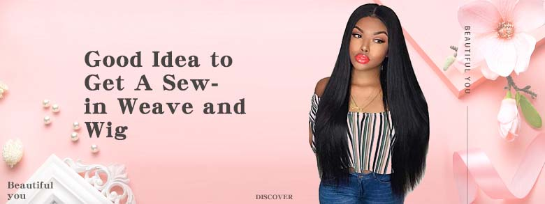 Good Idea to Get A Sew-in Weave and Wig