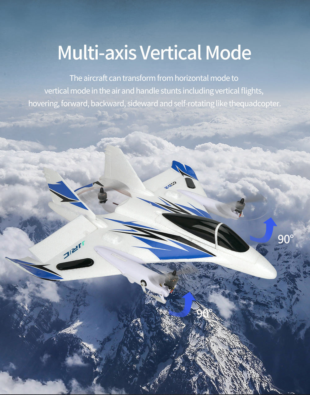 Multi-axis Vertical Mode,The aircraft can transform from horizontal mode to vertical mode in the air and handle stunts including vertical flights,hovering, forward, backward, side ward and self rotating like the quad copter.